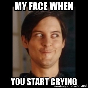Toby Maguire trollface - my face when you start crying