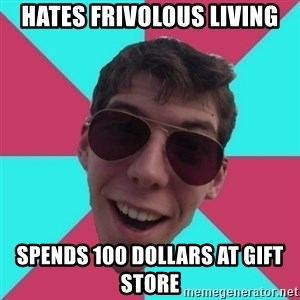 Hypocrite Gordon - Hates frivolous living spends 100 dollars at gift store