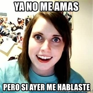 Overly Attached Girlfriend 2 - Ya no me amas  pero si ayer me hablaste