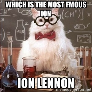 Chemistry Cat - which is the most fmous ion  ion Lennon