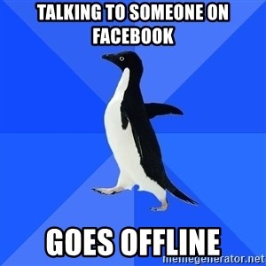 Socially Awkward Penguin - Talking to someone on facebook goes offline