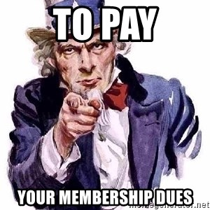Uncle Sam Says - TO PAY yOUR MEMBERSHIP DUES