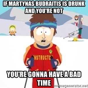 South Park Ski Teacher - If Martynas Budraitis Is Drunk and You're Not You're Gonna Have A Bad Time