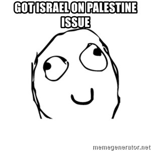 Happy Smile Rage Face - GOT ISRAEL ON PALESTINE ISSUE