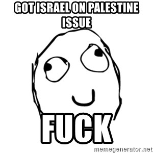 Happy Smile Rage Face - GOT ISRAEL ON PALESTINE ISSUE FUCK