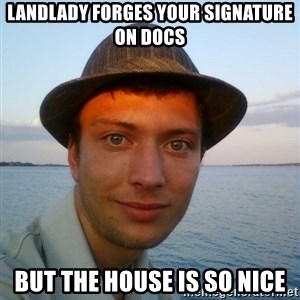 Beta Tom - Landlady forges your signature on docs But the house is so nice