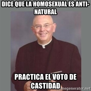 The Non-Molesting Priest - dice que la homosexual es anti-natural practica el voto de castidad