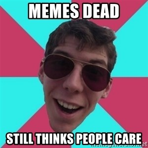 Hypocrite Gordon - memes dead still thinks people care