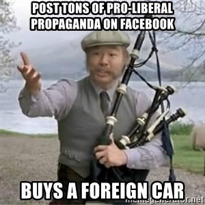 contradiction - Post tons of pro-liberal propaganda on Facebook  buys a foreign car