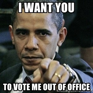 Pissed off Obama - I want you To vote me out of office