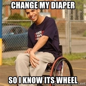 Drake Wheelchair - Change My Diaper So i know its Wheel