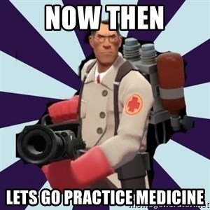 TF2 Medic  - Now then lets go practice medicine