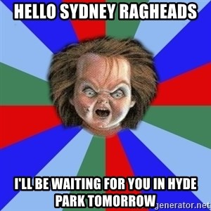 Chucky - hello sydney ragheads i'll be waiting for you in hyde park tomorrow