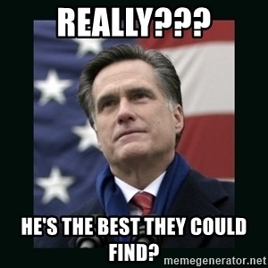 Mitt Romney Meme - Really??? He's the best they could find?
