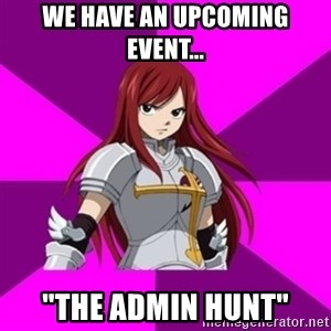 """Erza Scarlet - We have an upcoming event... """"the admin hunt"""""""