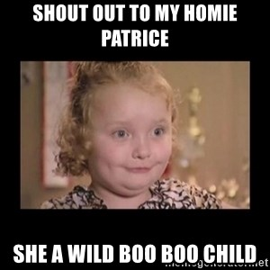 Honey BooBoo - SHOUT OUT TO MY HOMIE PATRICE SHE A WILD BOO BOO CHILD