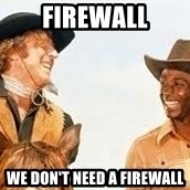 Blazing saddles - firewall we don't need a firewall