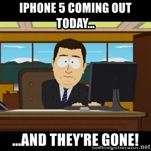 and they're gone - iphone 5 coming out today... ...and they're gone!