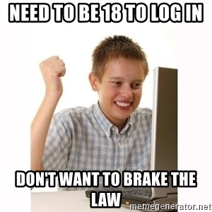 Computer kid - need to be 18 to log in  don't want to brake the law