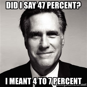 RomneyMakes.com - Did I say 47 percent? I meant 4 to 7 percent