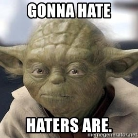 Master Yoda - Gonna Hate Haters are.