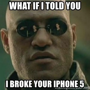 Nikko Morpheus - what if I told you i broke your iphone 5