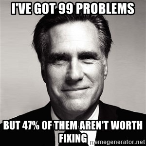 RomneyMakes.com - I've got 99 problems  but 47% of them aren't worth fixing