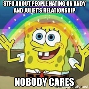 Spongebob - STFU ABOUT PEOPLE HATING ON ANDY AND JULIET'S RELATIONSHIP NOBODY CARES