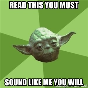 Advice Yoda Gives - read this you must sound like me you will