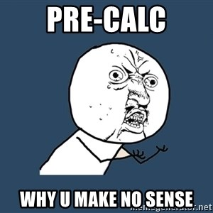 Y U No - Pre-calc Why u make No sense
