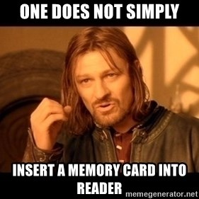 Lord Of The Rings Boromir One Does Not Simply Mordor - one does not simply insert a memory card into reader