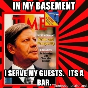 Helmut looking at top right image corner. - IN MY BASEMENT I SERVE mY GUESTS.   ITS A BAR.
