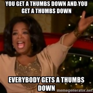 The Giving Oprah - YOU GET A THUMBS DOWN AND YOU GET A THUMBS DOWN EVERYBODY GETS A THUMBS DOWN