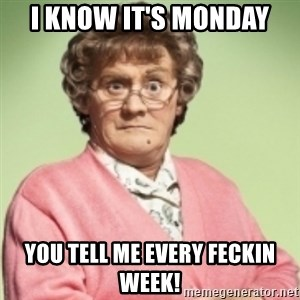 Mrs. Brown's Boys - I know it's Monday You tell me every feckin week!