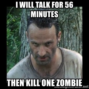 Badass Rick - i will talk for 56 minutes then kill one zombie