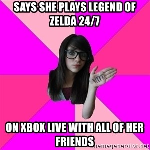 Idiot Nerd Girl - says she plays legend of zelda 24/7 on xbox live with all of her friends