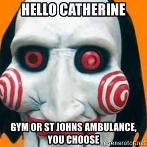 Jigsaw from saw evil - hello catherine gym or st johns ambulance, you choose