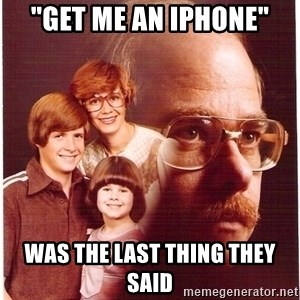 """Vengeance Dad - """"Get me an Iphone"""" was the last thing they said"""