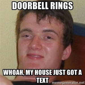 Stoner Guy - doorbell rings whoah, my house just got a text