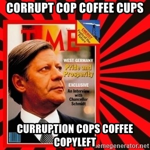 Helmut looking at top right image corner. - CORRUPT COP COFFEE CUPS CURRUPTION COPS COFFEE COPYLEFT
