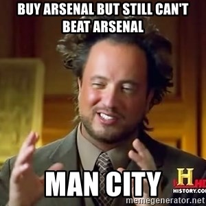 Ancient Aliens - buy arsenal but still can't beat arsenal man city