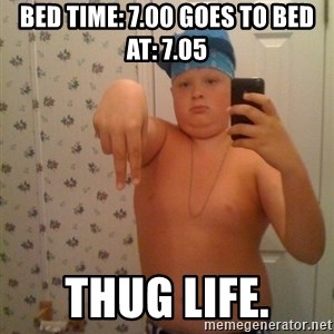 Cookie Gangster - Bed time: 7.00 gOES TO BED AT: 7.05 THUG LIFE.