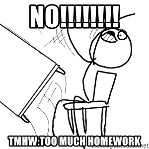 Desk Flip Rage Guy - NO!!!!!!!! TMHW:TOO MUCH HOMEWORK