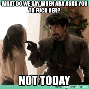 What do we say - what do we say when ada asks you to fuck her? not today