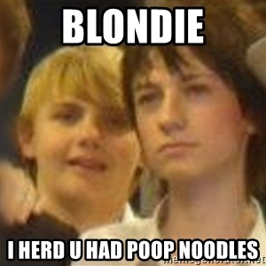 Thoughtful Child - blondie i herd u had poop noodles