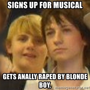 Thoughtful Child - Signs up for musical Gets ANALLY raped by blonde boy.