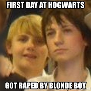 Thoughtful Child - FIRST DAY AT HOGWARTS GOT RAPED BY BLONDE BOY