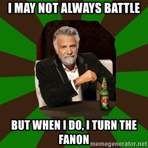 Beer guy - I may not always battle but when i do, i turn the fanon