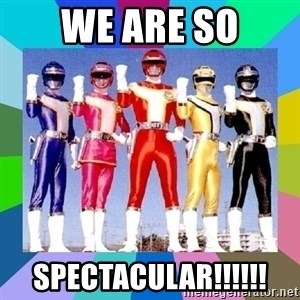 power rangers - We are so SPECTACULAR!!!!!!