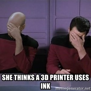 Picard-Riker Tag team - she thinks a 3d printer uses ink